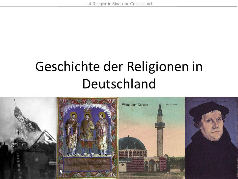 1.4 Religion in Staat und Gesellschaft Mannschaft2 Stunden Geschichte der Religionen in Deutschland 1.1Einleitung 1.2Christentum 1.3Islam 1.4Judentum