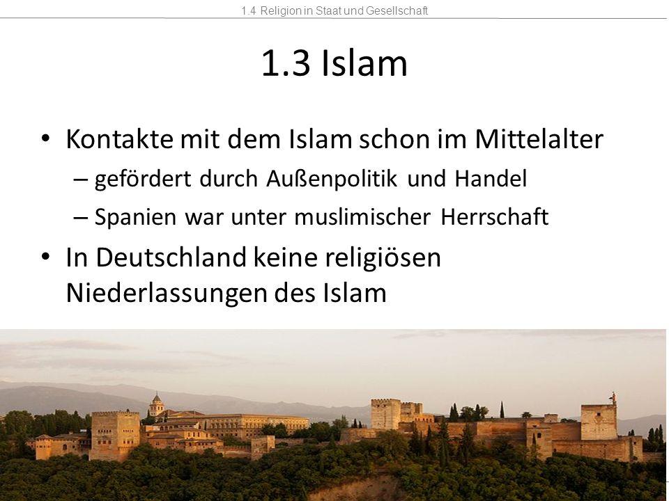 1.4 Religion in Staat und Gesellschaft Mannschaft2 Stunden 1.3 Islam Kontakte mit dem Islam schon im Mittelalter – gefördert durch Außenpolitik und Ha