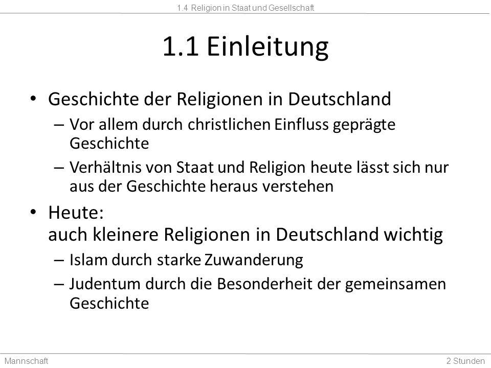 1.4 Religion in Staat und Gesellschaft Mannschaft2 Stunden 1.1 Einleitung Geschichte der Religionen in Deutschland – Vor allem durch christlichen Einf