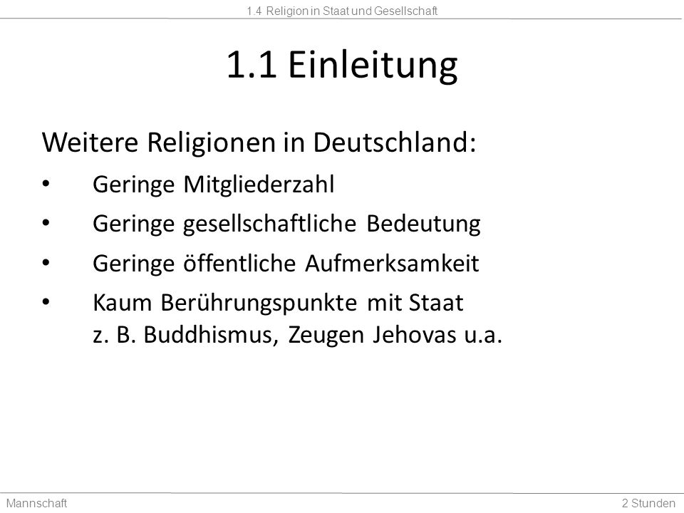 1.4 Religion in Staat und Gesellschaft Mannschaft2 Stunden 1.1 Einleitung Weitere Religionen in Deutschland: Geringe Mitgliederzahl Geringe gesellscha