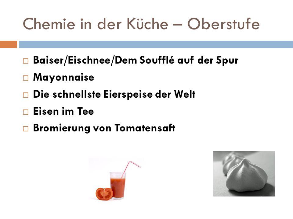 Chemie in der Küche – Oberstufe Baiser/Eischnee/Dem Soufflé auf der Spur Mayonnaise Die schnellste Eierspeise der Welt Eisen im Tee Bromierung von Tom