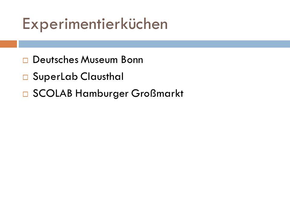 Experimentierküchen Deutsches Museum Bonn SuperLab Clausthal SCOLAB Hamburger Großmarkt