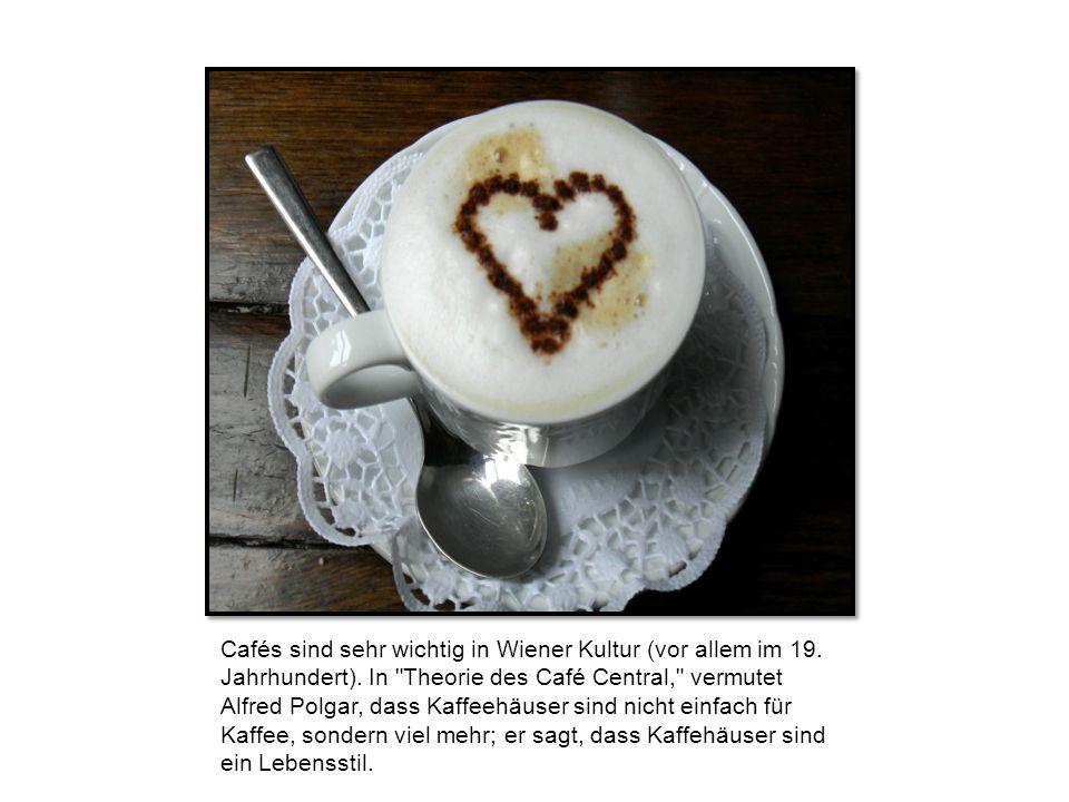Cafés sind sehr wichtig in Wiener Kultur (vor allem im 19.