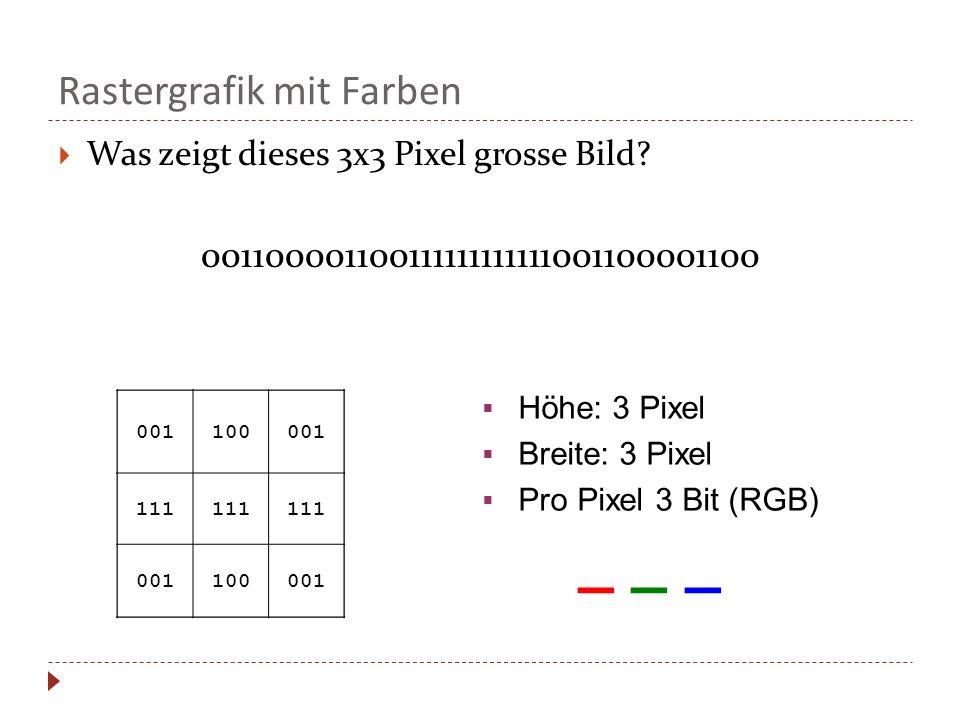 001100001 111 001100001 Rastergrafik mit Farben Was zeigt dieses 3x3 Pixel grosse Bild? 001100001100111111111111001100001100 001100001 111 001100001 H