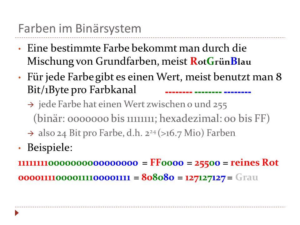 Farben im Binärsystem Eine bestimmte Farbe bekommt man durch die Mischung von Grundfarben, meist R ot G rün B lau Für jede Farbe gibt es einen Wert, m