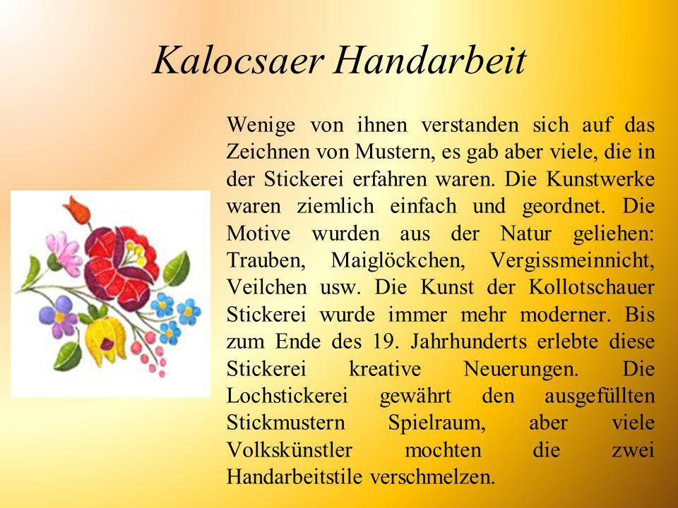 Kalocsaer Handarbeit Wenige von ihnen verstanden sich auf das Zeichnen von Mustern, es gab aber viele, die in der Stickerei erfahren waren. Die Kunstw