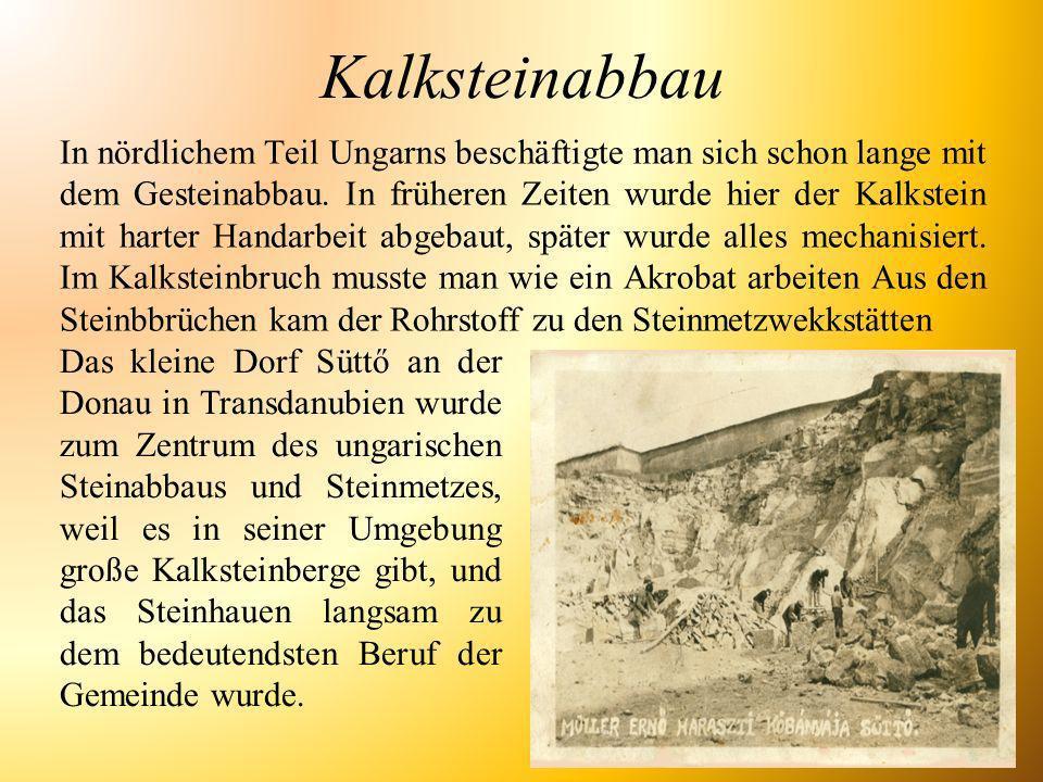 Kalksteinabbau In nördlichem Teil Ungarns beschäftigte man sich schon lange mit dem Gesteinabbau. In früheren Zeiten wurde hier der Kalkstein mit hart