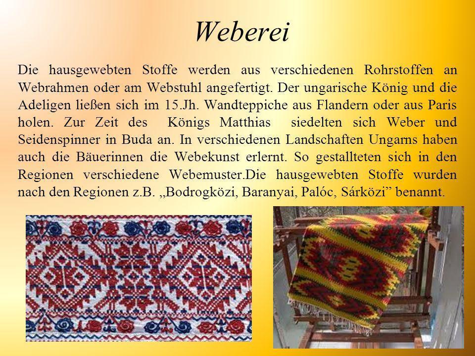 Weberei Die hausgewebten Stoffe werden aus verschiedenen Rohrstoffen an Webrahmen oder am Webstuhl angefertigt. Der ungarische König und die Adeligen