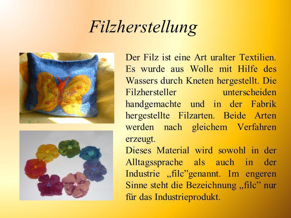 Filzherstellung Der Filz ist eine Art uralter Textilien. Es wurde aus Wolle mit Hilfe des Wassers durch Kneten hergestellt. Die Filzhersteller untersc