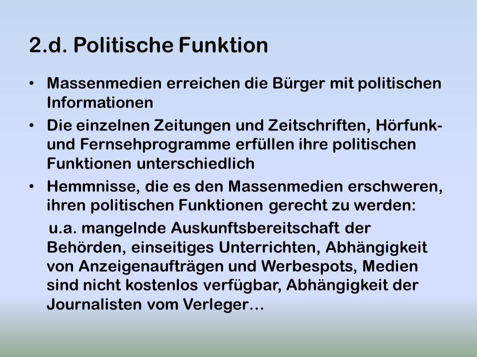2.d. Politische Funktion Massenmedien erreichen die Bürger mit politischen Informationen Die einzelnen Zeitungen und Zeitschriften, Hörfunk- und Ferns