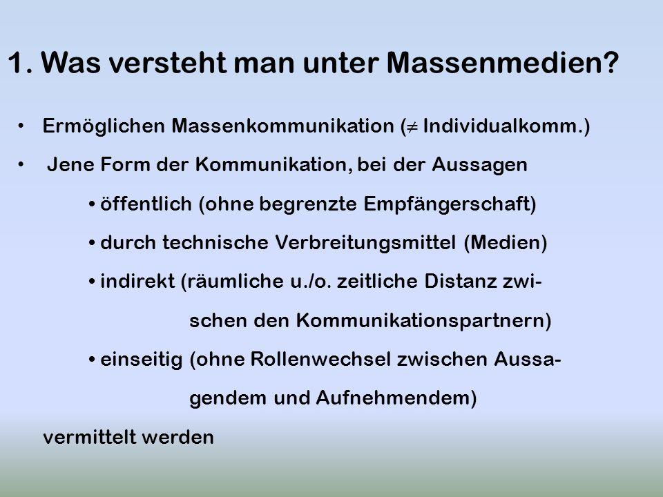 1. Was versteht man unter Massenmedien? Ermöglichen Massenkommunikation ( Individualkomm.) Jene Form der Kommunikation, bei der Aussagen öffentlich (o