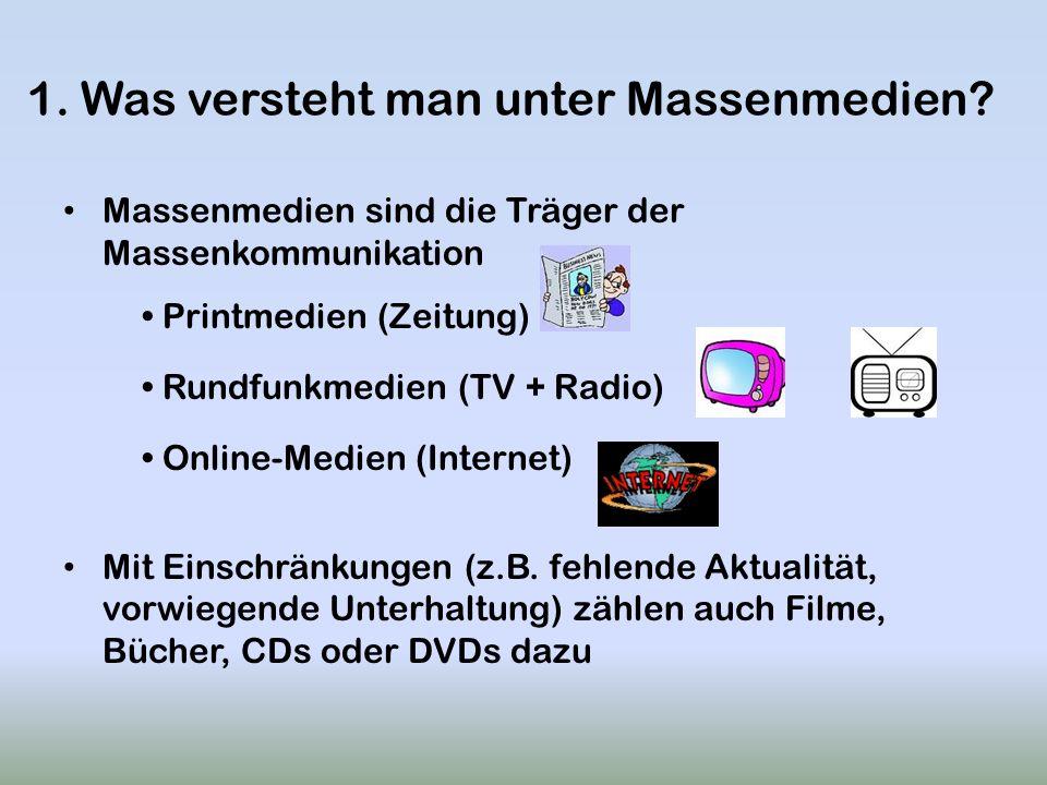 1. Was versteht man unter Massenmedien? Massenmedien sind die Träger der Massenkommunikation Printmedien (Zeitung) Rundfunkmedien (TV + Radio) Online-