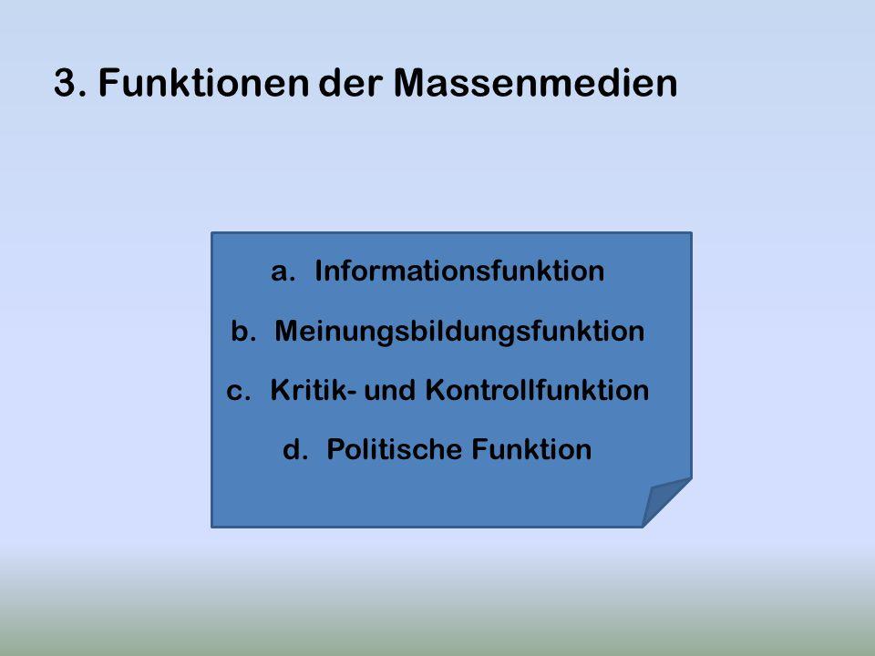 3. Funktionen der Massenmedien a.Informationsfunktion b.Meinungsbildungsfunktion c.Kritik- und Kontrollfunktion d.Politische Funktion