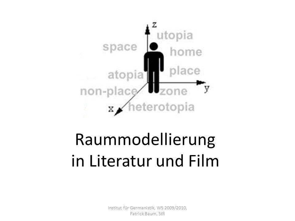 Raummodellierung in Literatur und Film Institut für Germanistik, WS 2009/2010, Patrick Baum, StR