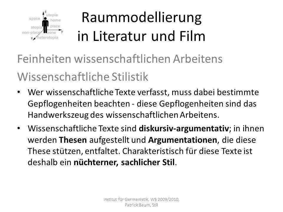 Raummodellierung in Literatur und Film Feinheiten wissenschaftlichen Arbeitens Wissenschaftliche Stilistik Wer wissenschaftliche Texte verfasst, muss