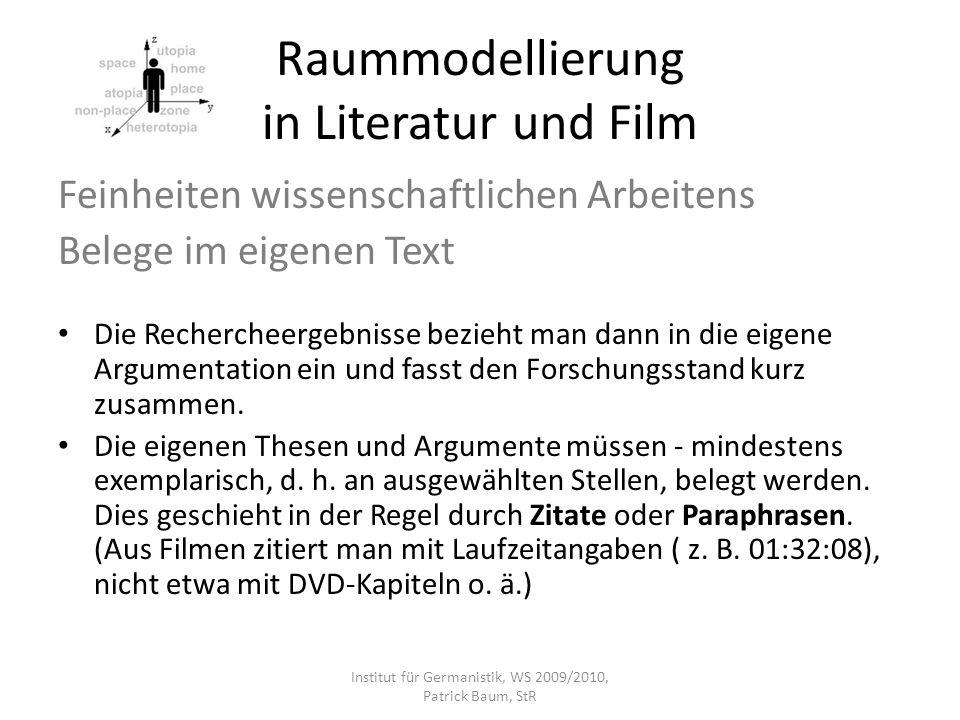 Raummodellierung in Literatur und Film Feinheiten wissenschaftlichen Arbeitens Belege im eigenen Text Die Rechercheergebnisse bezieht man dann in die