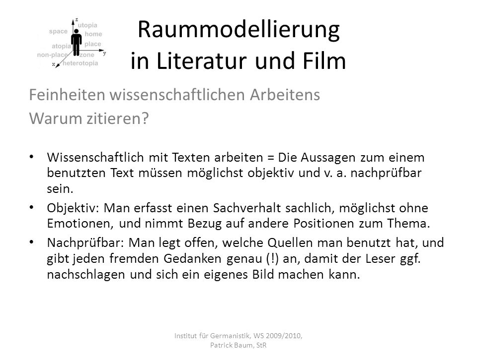 Raummodellierung in Literatur und Film Feinheiten wissenschaftlichen Arbeitens Warum zitieren? Wissenschaftlich mit Texten arbeiten = Die Aussagen zum