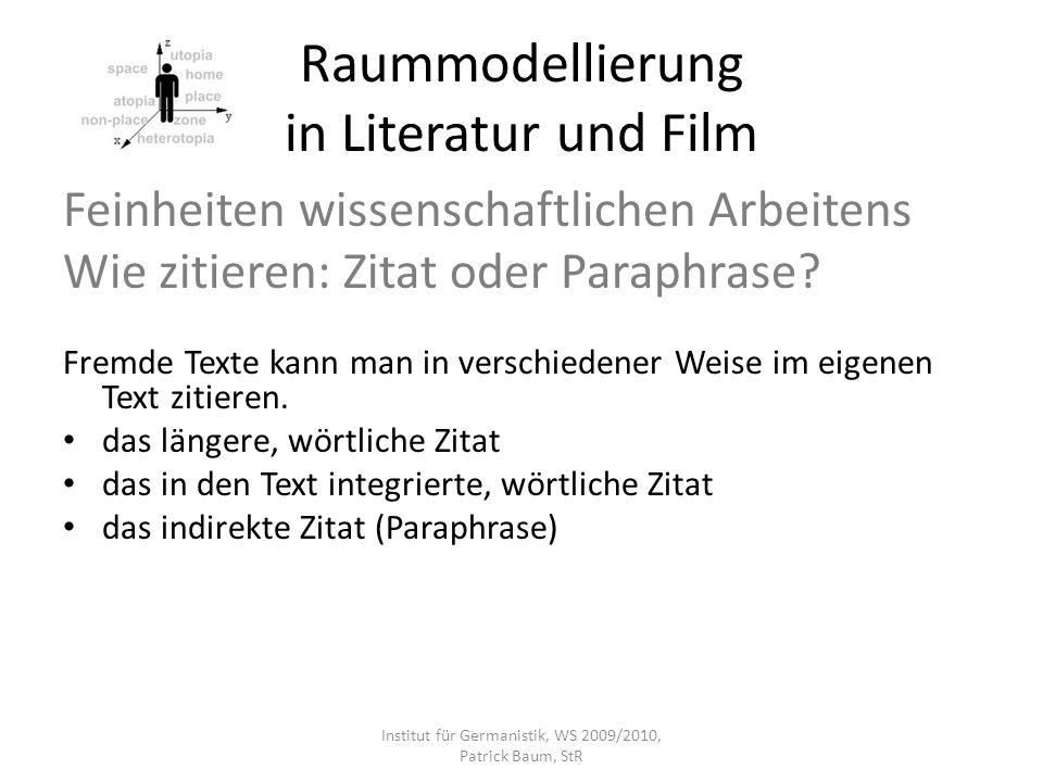 Raummodellierung in Literatur und Film Feinheiten wissenschaftlichen Arbeitens Wie zitieren: Zitat oder Paraphrase? Fremde Texte kann man in verschied