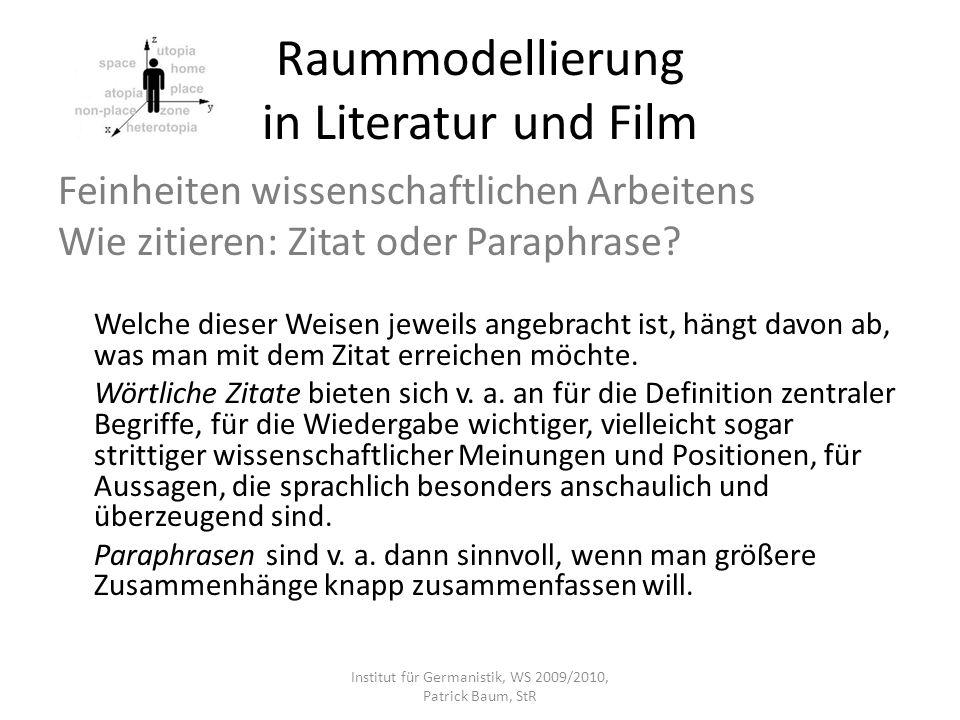 Raummodellierung in Literatur und Film Feinheiten wissenschaftlichen Arbeitens Wie zitieren: Zitat oder Paraphrase? Welche dieser Weisen jeweils angeb