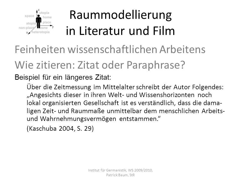 Raummodellierung in Literatur und Film Feinheiten wissenschaftlichen Arbeitens Wie zitieren: Zitat oder Paraphrase? Beispiel für ein längeres Zitat: Ü