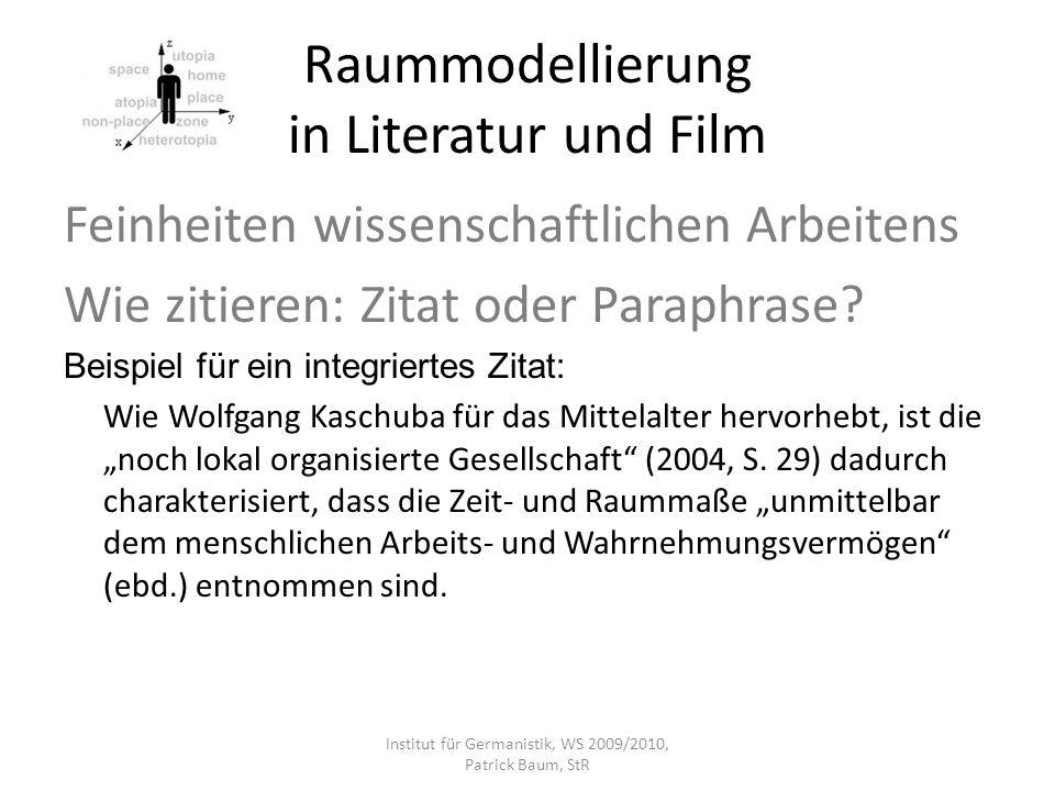 Raummodellierung in Literatur und Film Feinheiten wissenschaftlichen Arbeitens Wie zitieren: Zitat oder Paraphrase? Beispiel für ein integriertes Zita