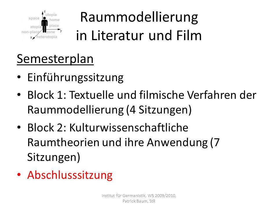 Raummodellierung in Literatur und Film Semesterplan Einführungssitzung Block 1: Textuelle und filmische Verfahren der Raummodellierung (4 Sitzungen) B