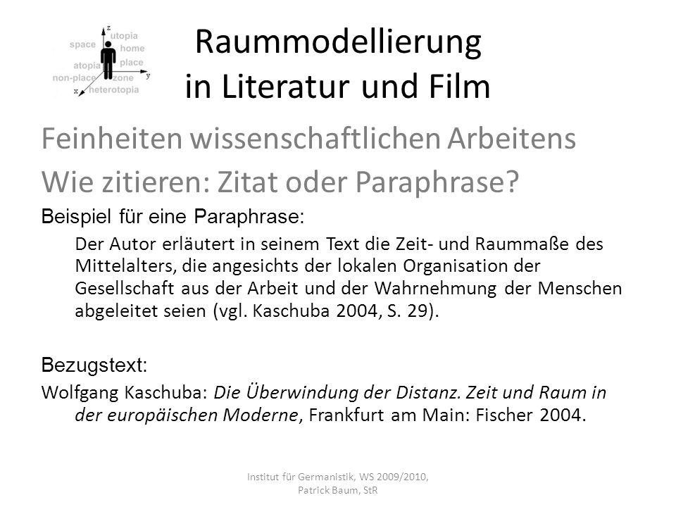 Raummodellierung in Literatur und Film Feinheiten wissenschaftlichen Arbeitens Wie zitieren: Zitat oder Paraphrase? Beispiel für eine Paraphrase: Der