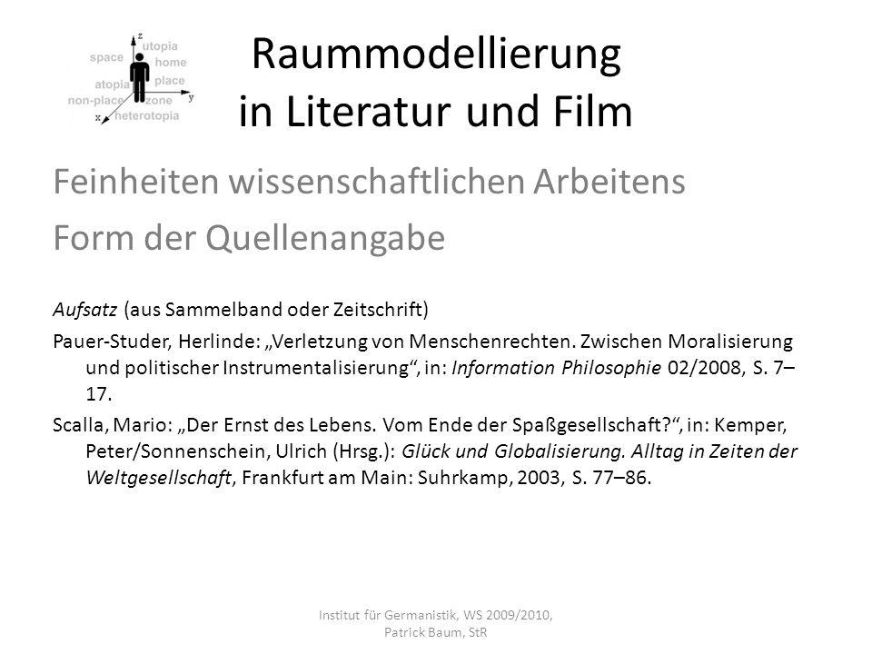 Raummodellierung in Literatur und Film Feinheiten wissenschaftlichen Arbeitens Form der Quellenangabe Aufsatz (aus Sammelband oder Zeitschrift) Pauer-