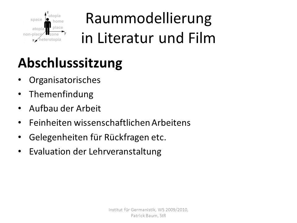 Raummodellierung in Literatur und Film Abschlusssitzung Organisatorisches Themenfindung Aufbau der Arbeit Feinheiten wissenschaftlichen Arbeitens Gele