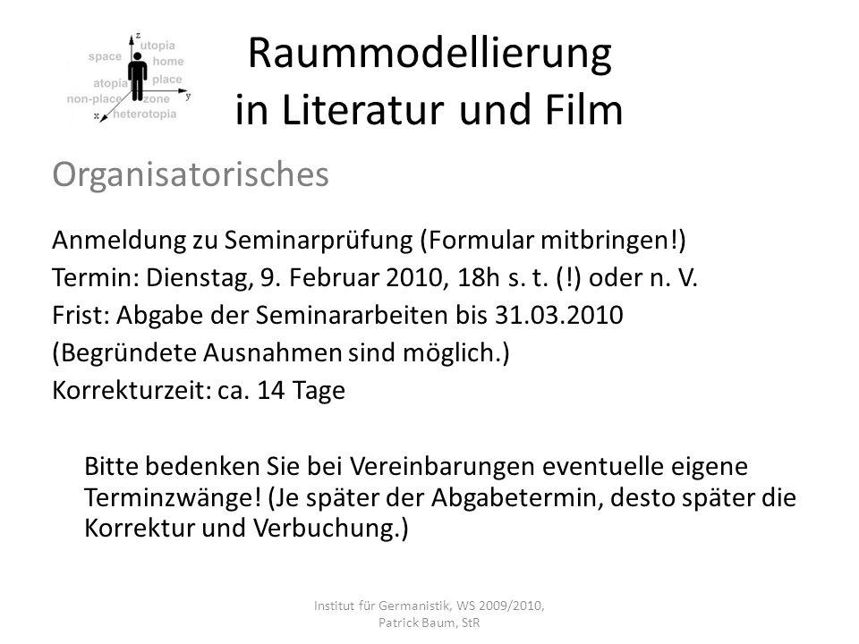 Raummodellierung in Literatur und Film Organisatorisches Anmeldung zu Seminarprüfung (Formular mitbringen!) Termin: Dienstag, 9. Februar 2010, 18h s.