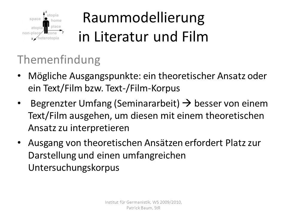 Raummodellierung in Literatur und Film Themenfindung Mögliche Ausgangspunkte: ein theoretischer Ansatz oder ein Text/Film bzw. Text-/Film-Korpus Begre