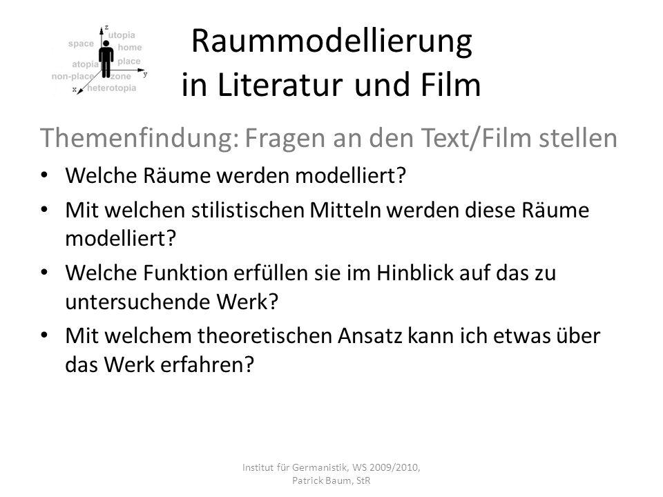 Raummodellierung in Literatur und Film Themenfindung: Fragen an den Text/Film stellen Welche Räume werden modelliert? Mit welchen stilistischen Mittel