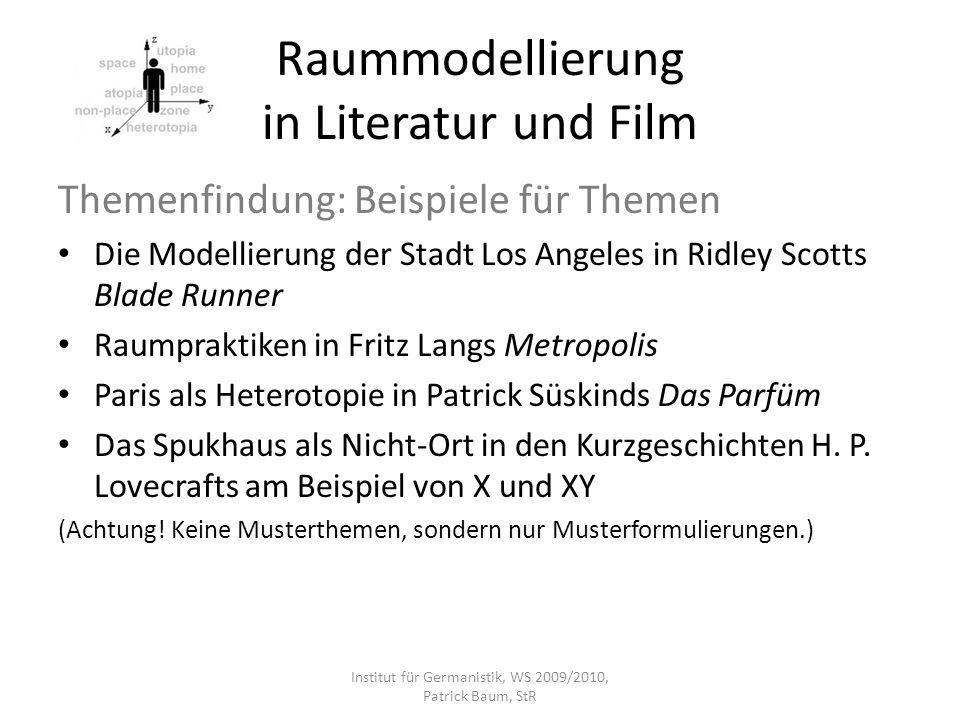 Raummodellierung in Literatur und Film Themenfindung: Beispiele für Themen Die Modellierung der Stadt Los Angeles in Ridley Scotts Blade Runner Raumpr