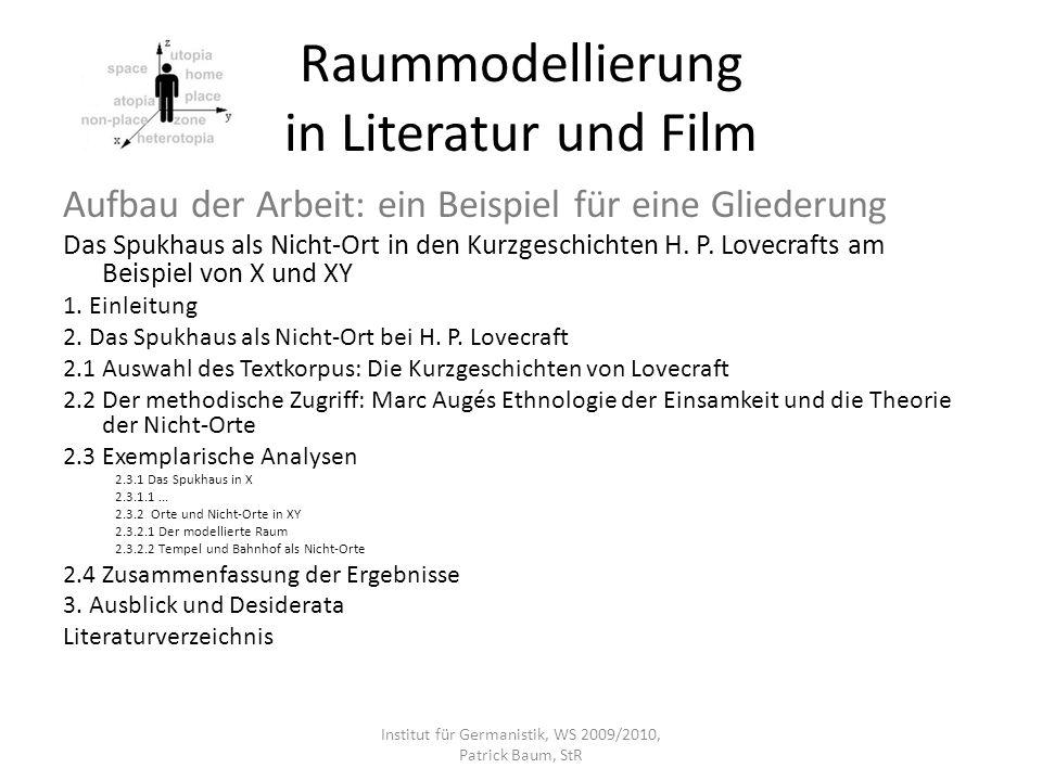 Raummodellierung in Literatur und Film Aufbau der Arbeit: ein Beispiel für eine Gliederung Das Spukhaus als Nicht-Ort in den Kurzgeschichten H. P. Lov