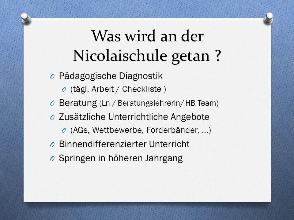 Was wird an der Nicolaischule getan ? O Pädagogische Diagnostik O (tägl. Arbeit / Checkliste ) O Beratung (Ln / Beratungslehrerin/ HB Team) O Zusätzli
