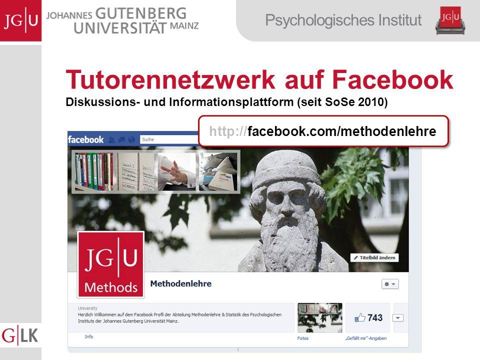 Psychologisches Institut Tutorennetzwerk auf Facebook Diskussions- und Informationsplattform (seit SoSe 2010) http://facebook.com/methodenlehre
