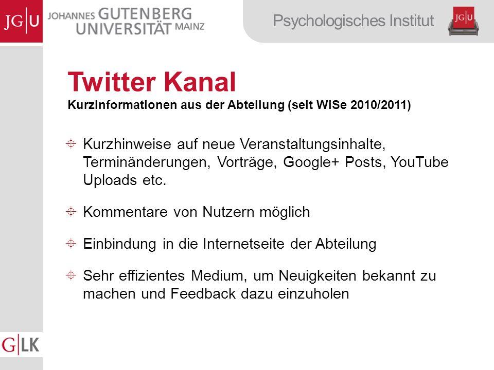 Psychologisches Institut Twitter Kanal Kurzinformationen aus der Abteilung (seit WiSe 2010/2011) Kurzhinweise auf neue Veranstaltungsinhalte, Terminänderungen, Vorträge, Google+ Posts, YouTube Uploads etc.