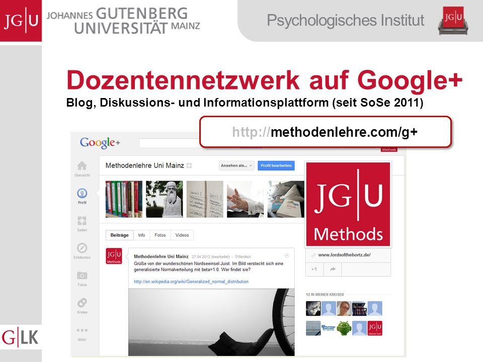 Psychologisches Institut Dozentennetzwerk auf Google+ Blog, Diskussions- und Informationsplattform (seit SoSe 2011) http://methodenlehre.com/g+