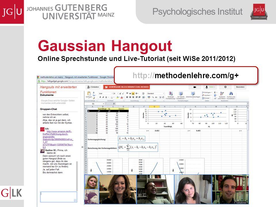 Psychologisches Institut Gaussian Hangout Online Sprechstunde und Live-Tutoriat (seit WiSe 2011/2012) http://methodenlehre.com/g+