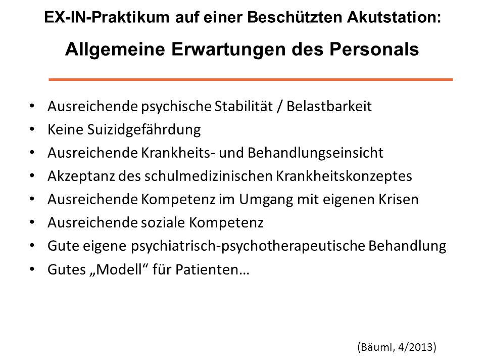 EX-IN-Praktikum auf einer Beschützten Akutstation: Allgemeine Erwartungen des Personals Ausreichende psychische Stabilität / Belastbarkeit Keine Suizi
