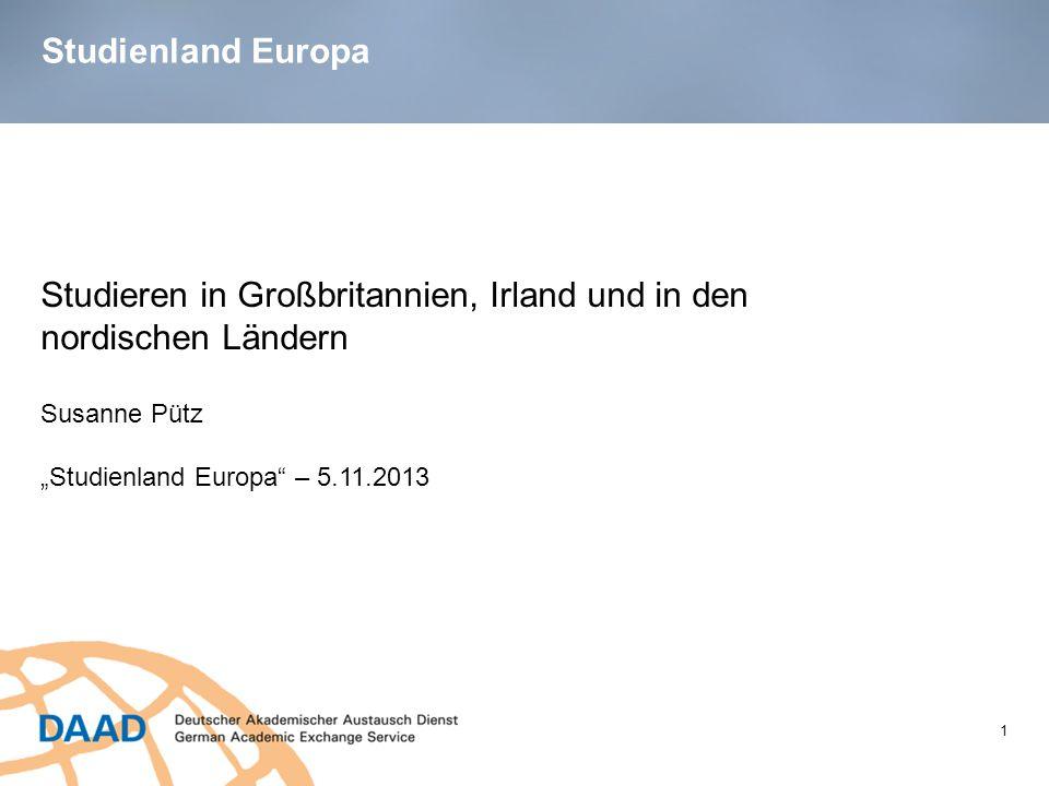 1 Susanne Pütz Studienland Europa – 5.11.2013 Studienland Europa Studieren in Großbritannien, Irland und in den nordischen Ländern