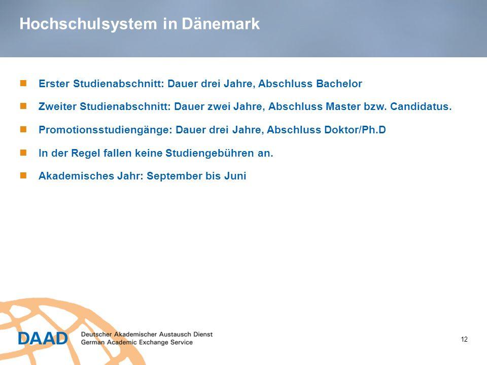 Hochschulsystem in Dänemark 12 Erster Studienabschnitt: Dauer drei Jahre, Abschluss Bachelor Zweiter Studienabschnitt: Dauer zwei Jahre, Abschluss Mas