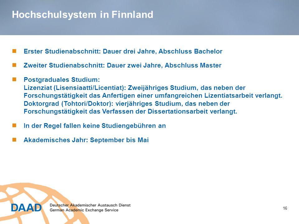 Hochschulsystem in Finnland 16 Erster Studienabschnitt: Dauer drei Jahre, Abschluss Bachelor Zweiter Studienabschnitt: Dauer zwei Jahre, Abschluss Mas