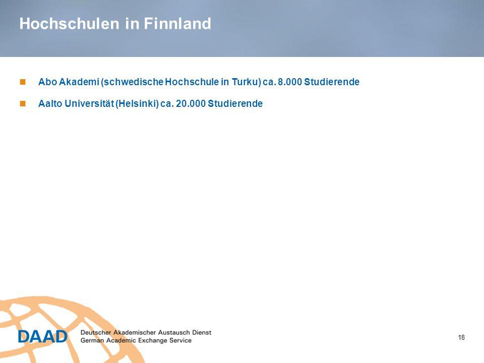 Hochschulen in Finnland 18 Abo Akademi (schwedische Hochschule in Turku) ca. 8.000 Studierende Aalto Universität (Helsinki) ca. 20.000 Studierende