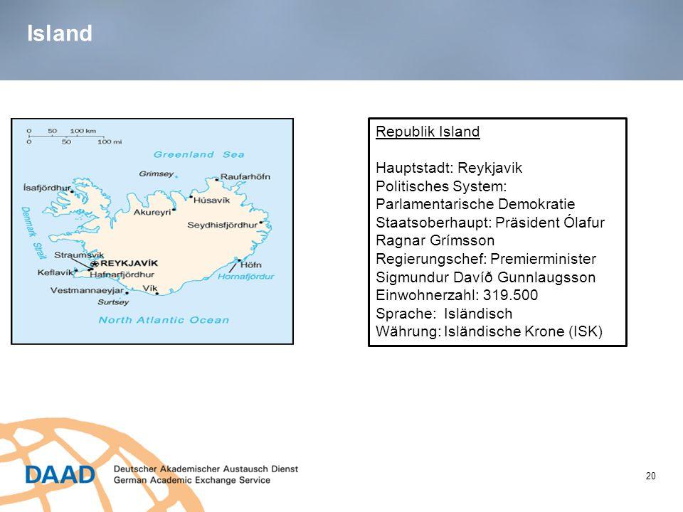 Island 20 Republik Island Hauptstadt: Reykjavik Politisches System: Parlamentarische Demokratie Staatsoberhaupt: Präsident Ólafur Ragnar Grímsson Regi