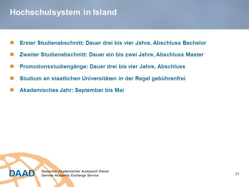 Hochschulsystem in Island 21 Erster Studienabschnitt: Dauer drei bis vier Jahre, Abschluss Bachelor Zweiter Studienabschnitt: Dauer ein bis zwei Jahre