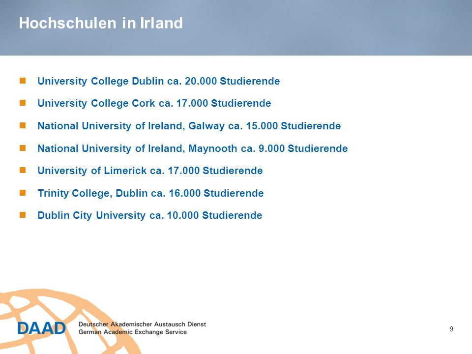Hochschulen in Irland 9 University College Dublin ca. 20.000 Studierende University College Cork ca. 17.000 Studierende National University of Ireland