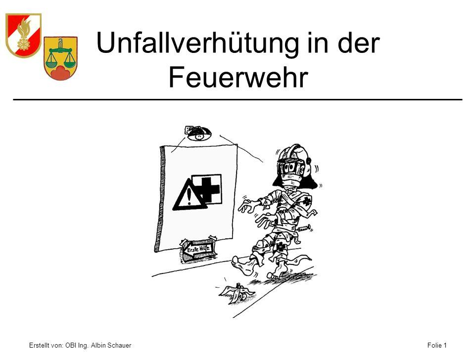 Erstellt von: OBI Ing. Albin SchauerFolie 1 Unfallverhütung in der Feuerwehr