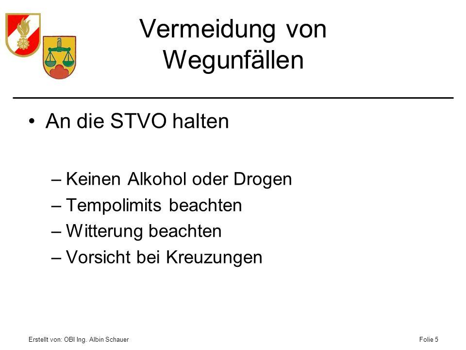 Erstellt von: OBI Ing. Albin SchauerFolie 5 Vermeidung von Wegunfällen An die STVO halten –Keinen Alkohol oder Drogen –Tempolimits beachten –Witterung