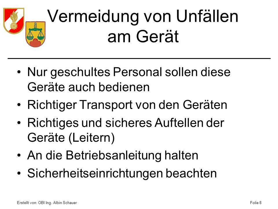 Erstellt von: OBI Ing. Albin SchauerFolie 8 Vermeidung von Unfällen am Gerät Nur geschultes Personal sollen diese Geräte auch bedienen Richtiger Trans